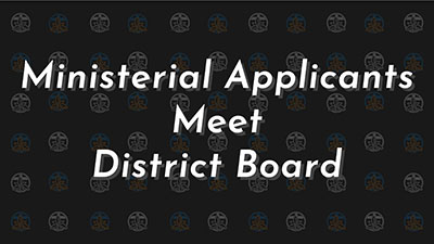 Ministerial Applicants meet District Board