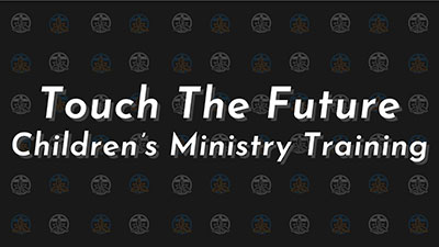 Touch the Future; Children Ministry Training